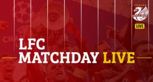 LIVE LFC Match Updates - Anfield